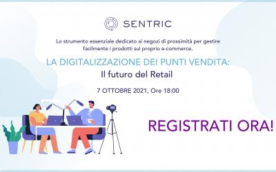 """""""La Digitalizzazione per il Commercio al dettaglio: il Futuro del Retail"""", il Webinar online organizzato da Sentric"""